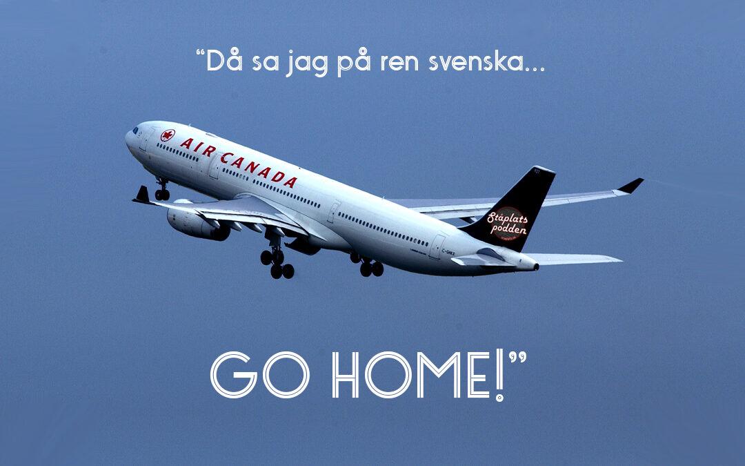 """""""Då sa jag på ren svenska… GO HOME!"""""""
